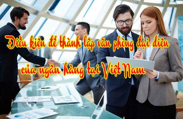 Hồ sơ thành lập văn phòng đại diện của ngân hàng nước ngoài tại Việt Nam