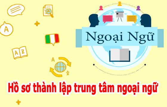 Hồ sơ, thủ tục thành lập trung tâm ngoại ngữ
