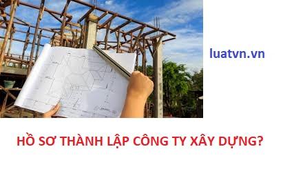 Hồ sơ thành lập công ty xây dựng