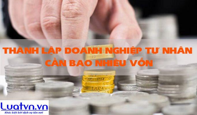 Thành lập doanh nghiệp tư nhân cần bao nhiêu vốn?
